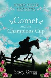 Comet and the Champion's Cup (Pony Club Secrets, Book 5) ebook by Stacy Gregg