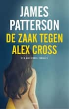 De zaak tegen Alex Cross ebook by James Patterson, Waldemar Noë