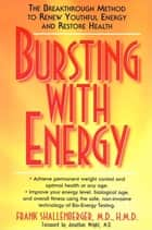 Bursting with Energy - The Breakthrough Method to Renew Youthful Energy and Restore Health ebook by Jonathan Wright, M.D., Frank Shallenberger,...