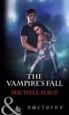 The Vampire's Fall (Mills & Boon Nocturne) ebook by Michele Hauf