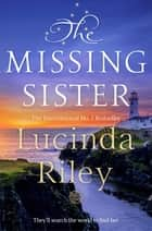 The Missing Sister: The Seven Sisters Book 7 ebook by Lucinda Riley