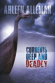 Currents Deep and Deadly ebook by Arleen Alleman