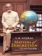 Matters of Discretion ebook by I. K. Gujral