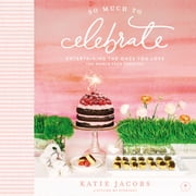 So Much to Celebrate - Entertaining the Ones You Love the Whole Year Through audiobook by Katie Jacobs