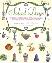Salad Days - Recipes for Delicious Organic Salads and Dressings for Every Season ebook by Pam Powell,Paul Markert