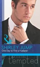 One Day to Find a Husband (Mills & Boon Modern Tempted) (The McKenna Brothers, Book 1) ebook by Shirley Jump