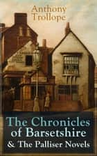 Anthony Trollope: The Chronicles of Barsetshire & The Palliser Novels - The Warden + The Barchester Towers + Doctor Thorne + Framley Parsonage + The Small House at Allington + The Last Chronicle of Barset + Can You Forgive Her? + The Prime Minister + Eustace Diamonds… ebook by Anthony Trollope