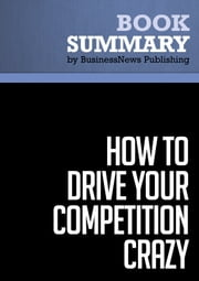 Summary: How To Drive Your Competition Crazy - Guy Kawasaki ebook by BusinessNews Publishing