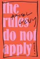 The Rules Do Not Apply ebook de A Memoir