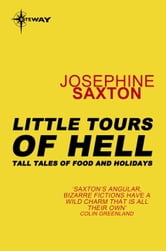 Little Tours of Hell - Tall Tales of Food and Holidays ebook by Josephine Saxton