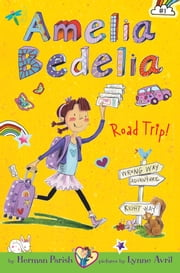 Amelia Bedelia Chapter Book #3: Amelia Bedelia Road Trip! ebook by Herman Parish,Lynne Avril