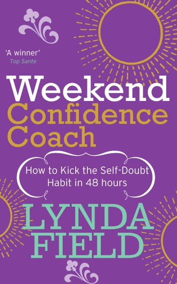 Weekend Confidence Coach - How to kick the self-doubt habit in 48 hours ebook by Lynda Field