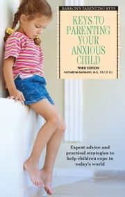 Keys to Parenting Your Anxious Child ebook by Katharina, Manassis