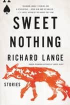 Sweet Nothing - Stories ebook by Richard Lange