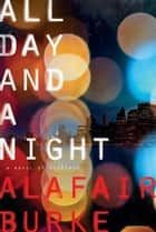 All Day and a Night - A Novel of Suspense ebook by Alafair Burke