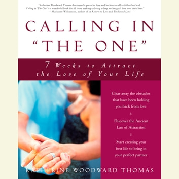 "Calling in ""The One"" - 7 Weeks to Attract the Love of Your Life audiobook by Katherine Woodward Thomas"