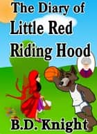 Diary of Little Red Riding Hood - Fractured Fairy Tales ebook by B.D. Knight