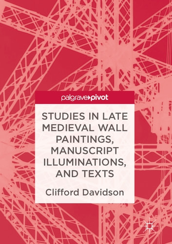 Studies in Late Medieval Wall Paintings, Manuscript Illuminations, and Texts ebook by Clifford Davidson