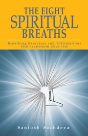 The Eight Spiritual Breaths ebook by Santosh Sachdeva