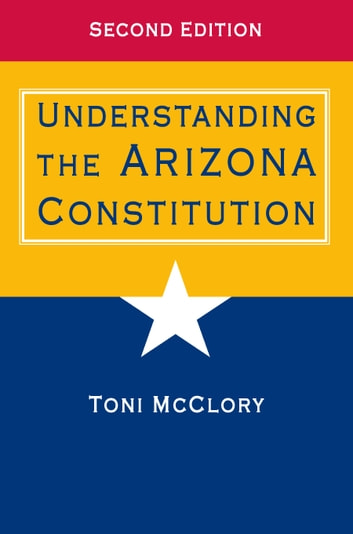 Understanding the Arizona Constitution ebook by Toni McClory