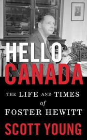 Hello Canada! - The Life and Times of Foster Hewitt ebook by Scott Young