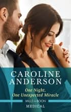 One Night, One Unexpected Miracle ebook by Caroline Anderson