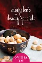 Aunty Lee's Deadly Specials - A Singaporean Mystery ebook by