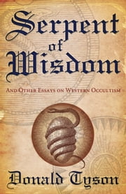 Serpent of Wisdom - And Other Essays on Western Occultism ebook by Donald Tyson