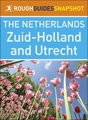 The Rough Guide Snapshot Netherlands: Zuid-Holland and Utrecht ebook by Rough Guides