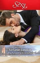 The Tycoon's Stowaway ebook by Stefanie London