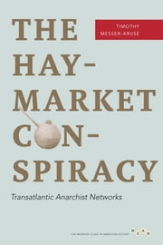 The Haymarket Conspiracy - Transatlantic Anarchist Networks ebook by Timothy Messer-Kruse