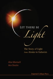 Let There Be Light - The Story of Light from Atoms to Galaxies ebook by Alex Montwill,Ann Breslin