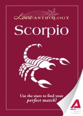 Love Astrology: Scorpio: Use the stars to find your perfect match! ebook by Editors of Adams Media