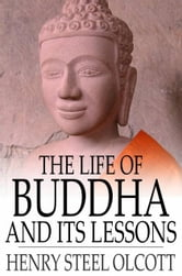 The Life of Buddha and Its Lessons ebook by Henry Steel Olcott