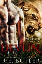 Devlin (Were Zoo Book Five) ebook by R.E. Butler
