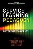 ServiceLearning Pedagogy - How Does It Measure Up? ebook by Virginia M. Jagla, Andrew Furco, Jean R. Strait