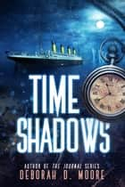 Time Shadows ebook by Deborah D. Moore