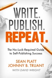 Write. Publish. Repeat. - The No-Luck-Required Guide to Self-Publishing Success ebook by Kobo.Web.Store.Products.Fields.ContributorFieldViewModel