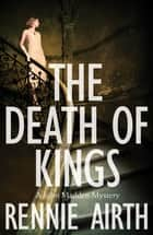The Death of Kings ebook by Rennie Airth
