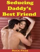 Seducing Daddy's Best Friend (Erotica) ebook by