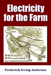 Electricity For the Farm ebook by Midwest Journal Press,Frederick Irving Anderson,Dr. Robert C. Worstell