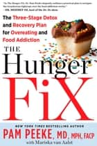 The Hunger Fix - The Three-Stage Detox and Recovery Plan for Overeating and Food Addiction ebook by Pamela Peeke, Mariska van Aalst