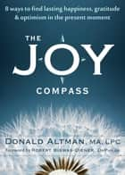 The Joy Compass ebook by Donald Altman, MA, LPC,Robert Biswas-Diener, DrPhilos