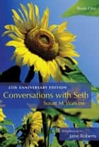 Conversations With Seth, Book 1: 25th Anniversary Edition (Delux Ed) - 25th Anniversary Edition (Delux Ed) ebook by Susan M. Watkins, Jane Roberts