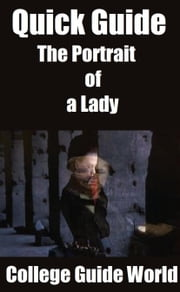 Quick Guide: The Portrait of a Lady ebook by College Guide World