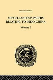 Miscellaneous Papers Relating to Indo-China: Volume I ebook by Reinhold Rost
