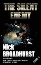 The Silent Enemy ebook by Nick Broadhurst