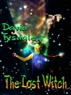 The Lost Witch ebook by David Tysdale
