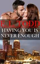 Having You Is Never Enough (Forever and Ever #4) ebook by E. L. Todd