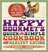 The Hippy Gourmet's Quick and Simple Cookbook for Healthy Eating ebook by Bruce Brennan,James Ehrlich